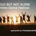 PhiladelphiaDANCE.org brings you SOLO BUT NOT ALONE, Online Dance Festival