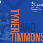 The Philadelphia Jazz Tap Ensemble presents Tyner and Timmons, April 23 & 24